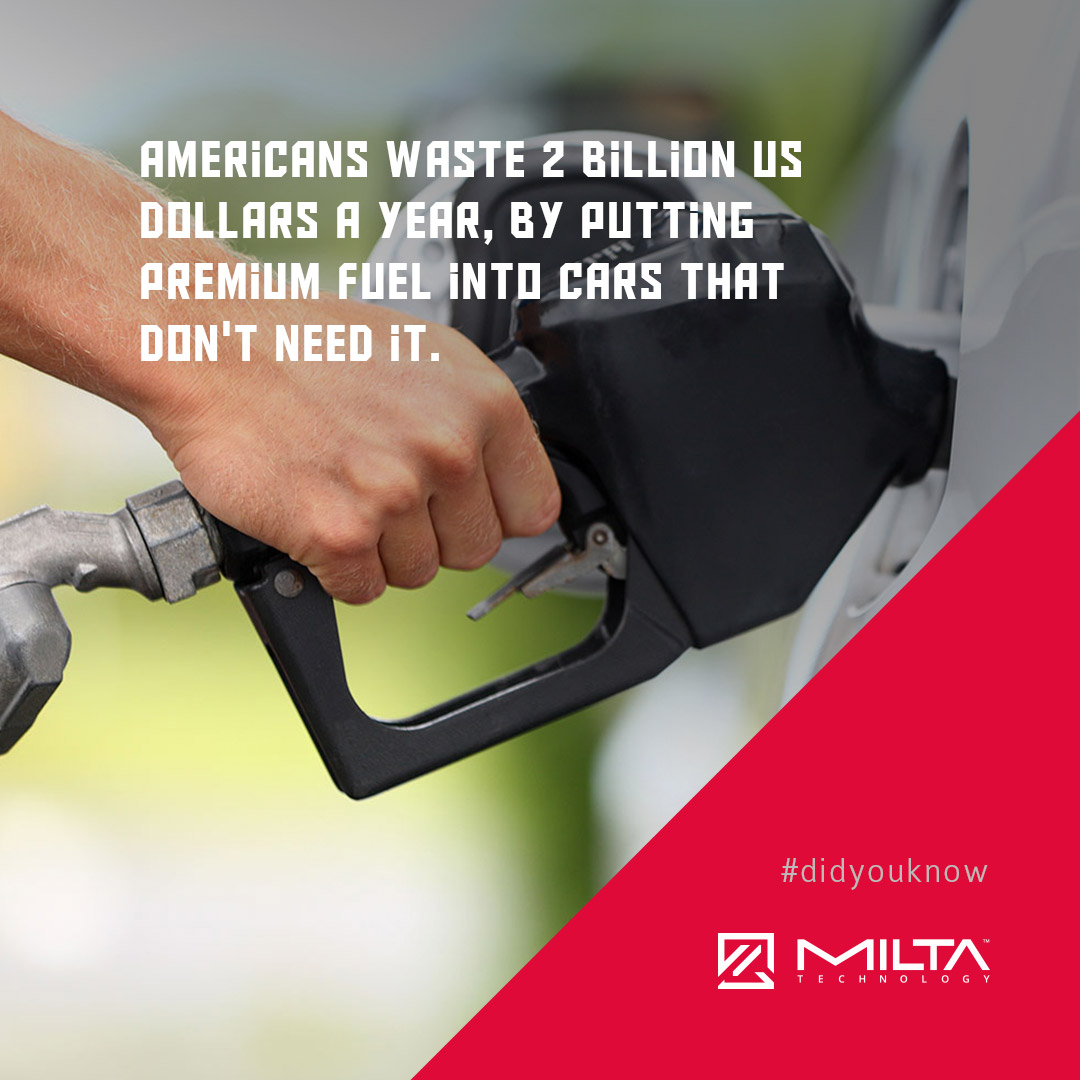 Americans waste 2 billion US dollars a year, by putting premium fuel into cart that don't need it MILTA Technology
