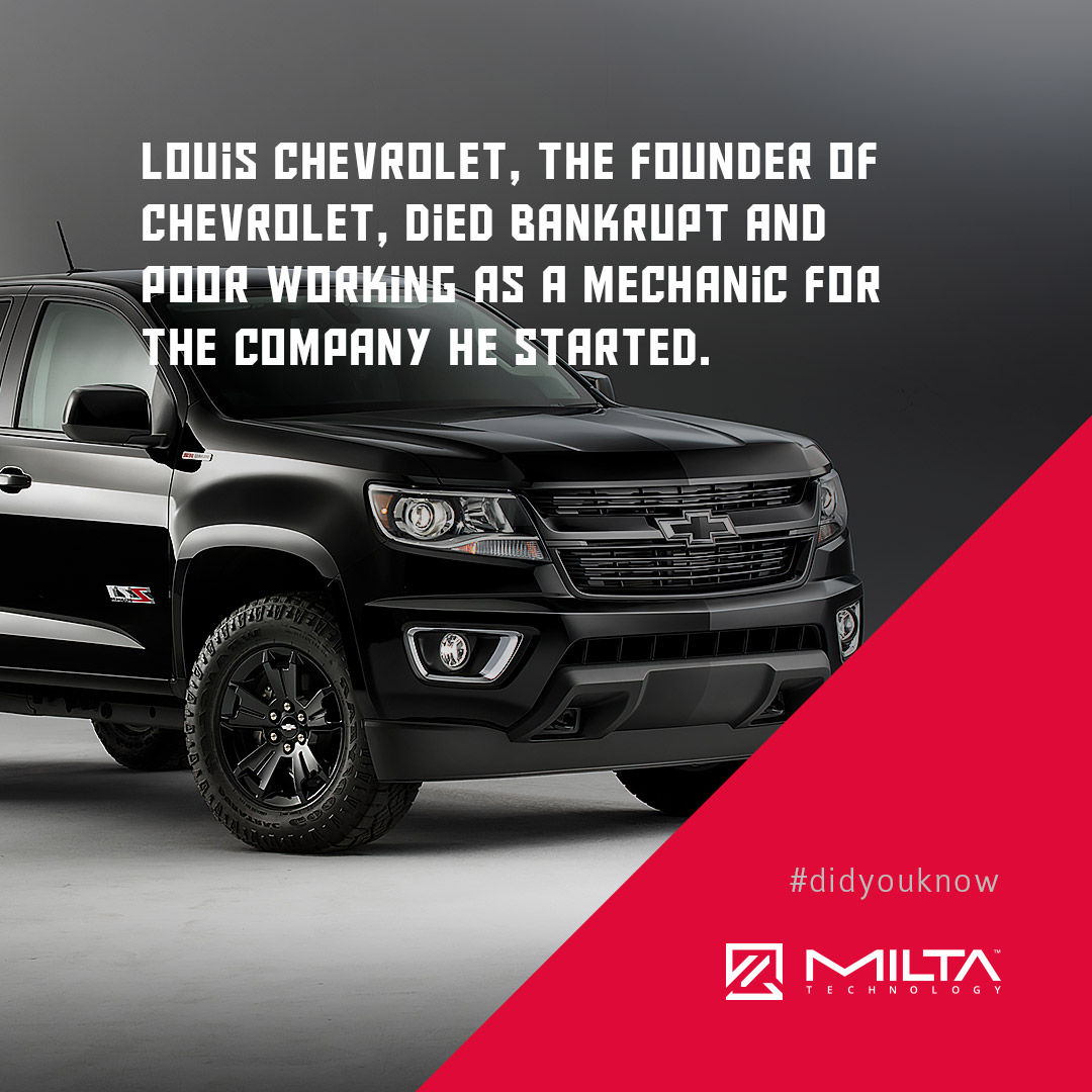 Louis Chevrolet, the founder of Chevrolet, died bankrupt and poor working as a mechanic for the company he started MILTA Technology