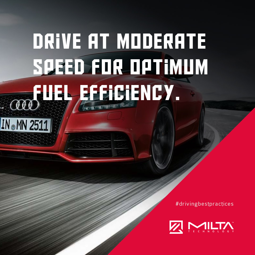Drive at moderate speed for optimum fuel efficiency MILTA Technology