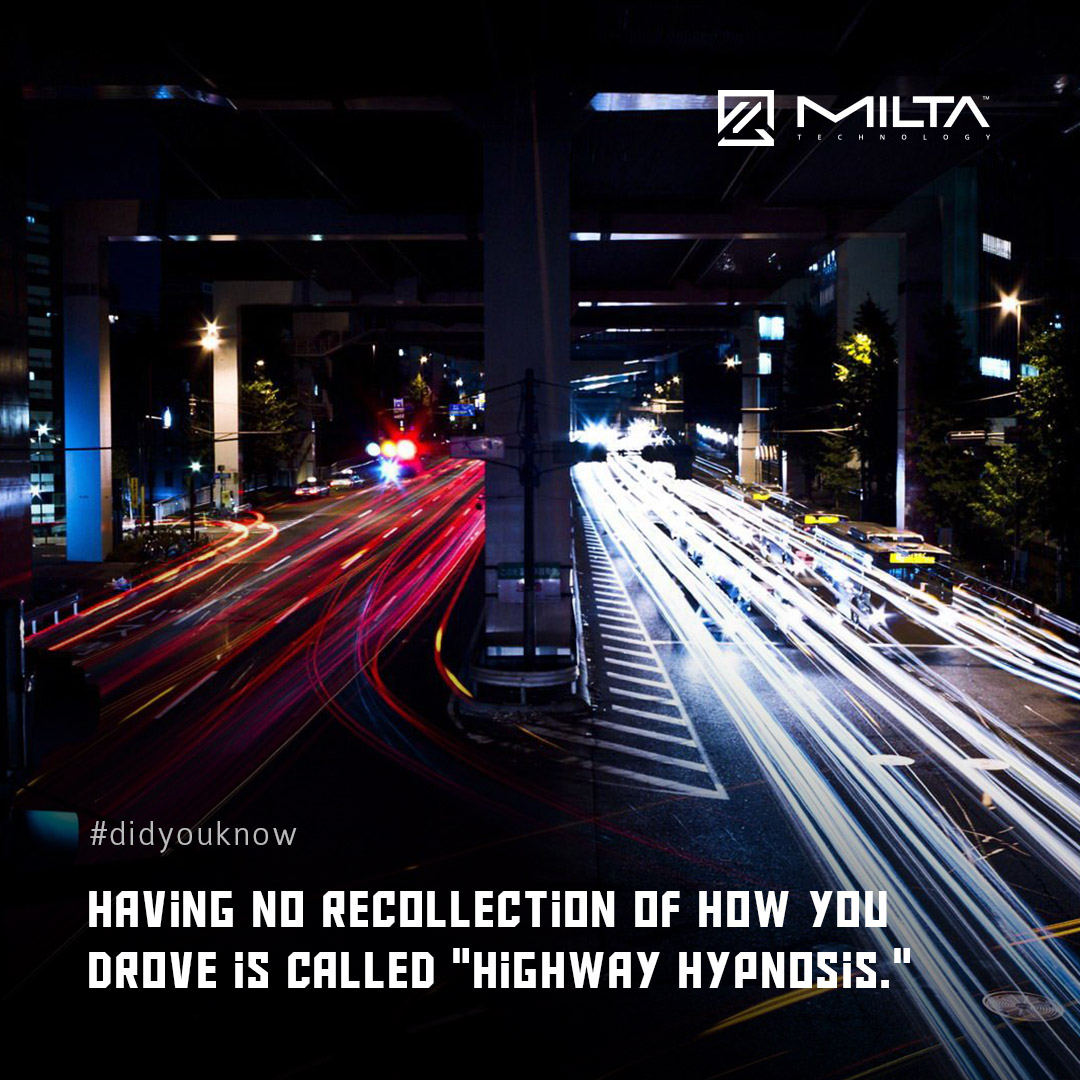 """Having no recollection of how you drove is called """"Highway Hypnosis"""" MILTA Technology"""