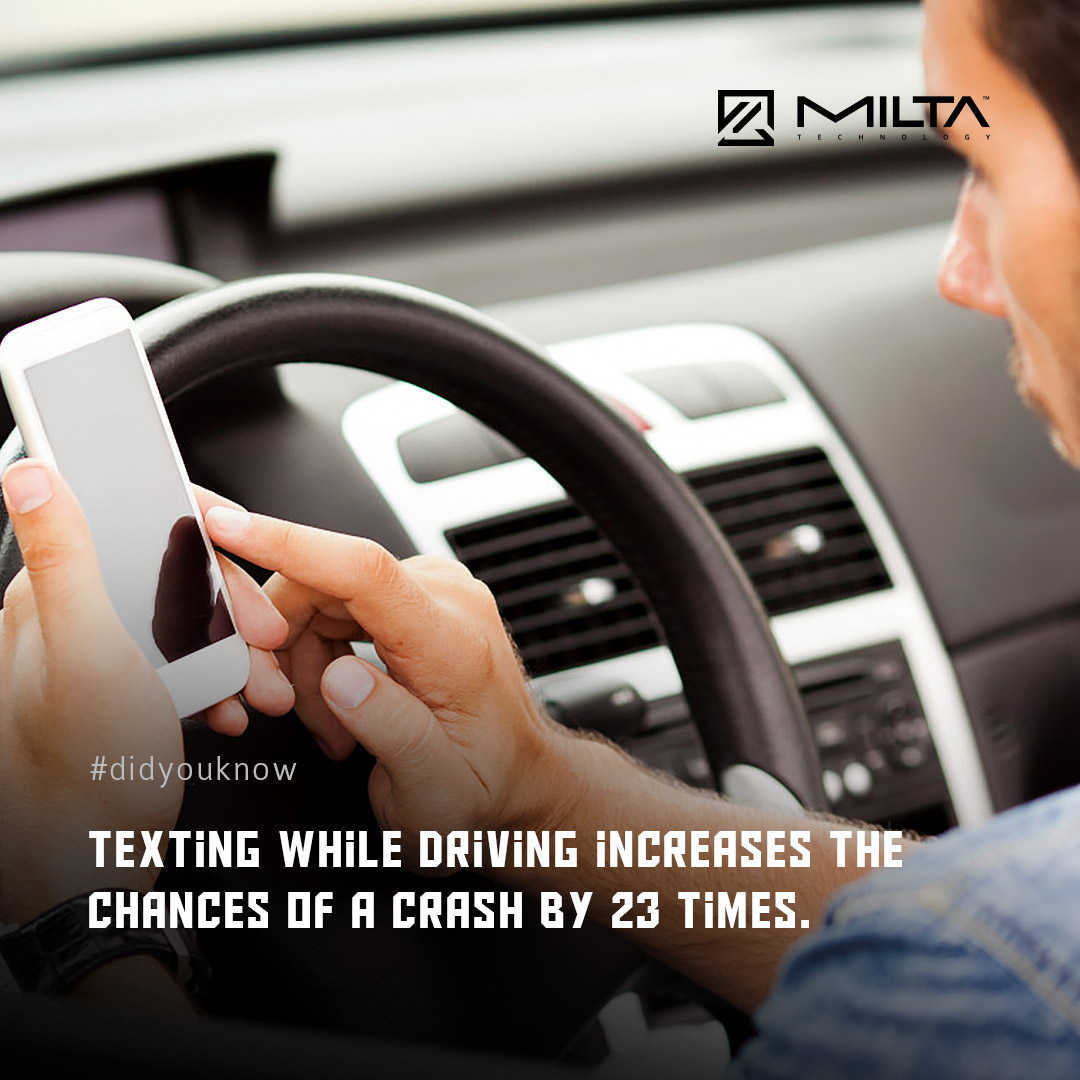 Texting while driving increases the chances of a crash by 23 times MILTA Technology