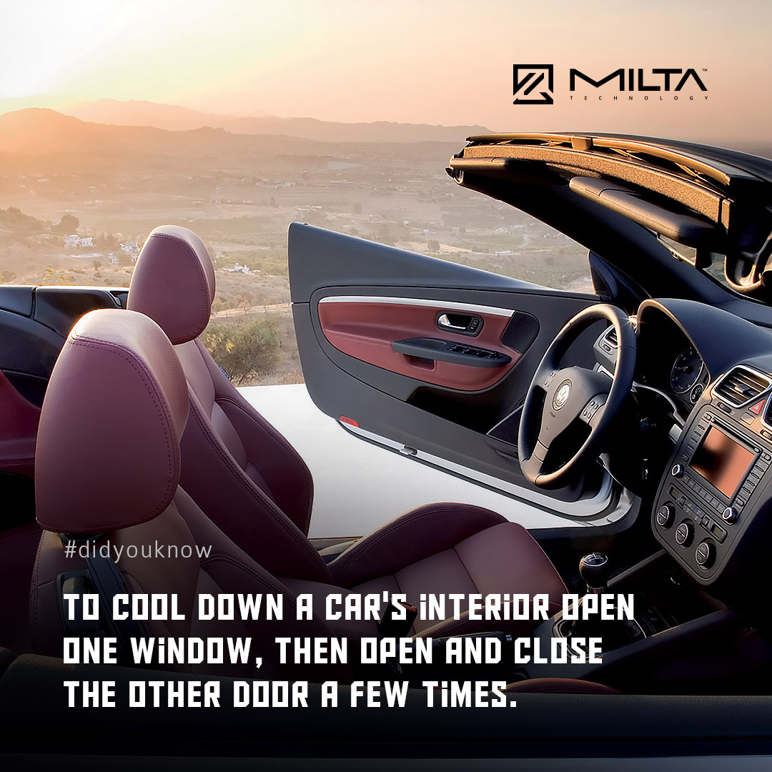 To cool down a car's interior open one window, then open and close the other door a few times MILTA Technology