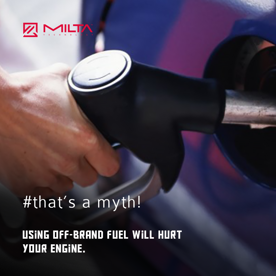 Using off-brand fuel will hurt your engine MILTA Technology
