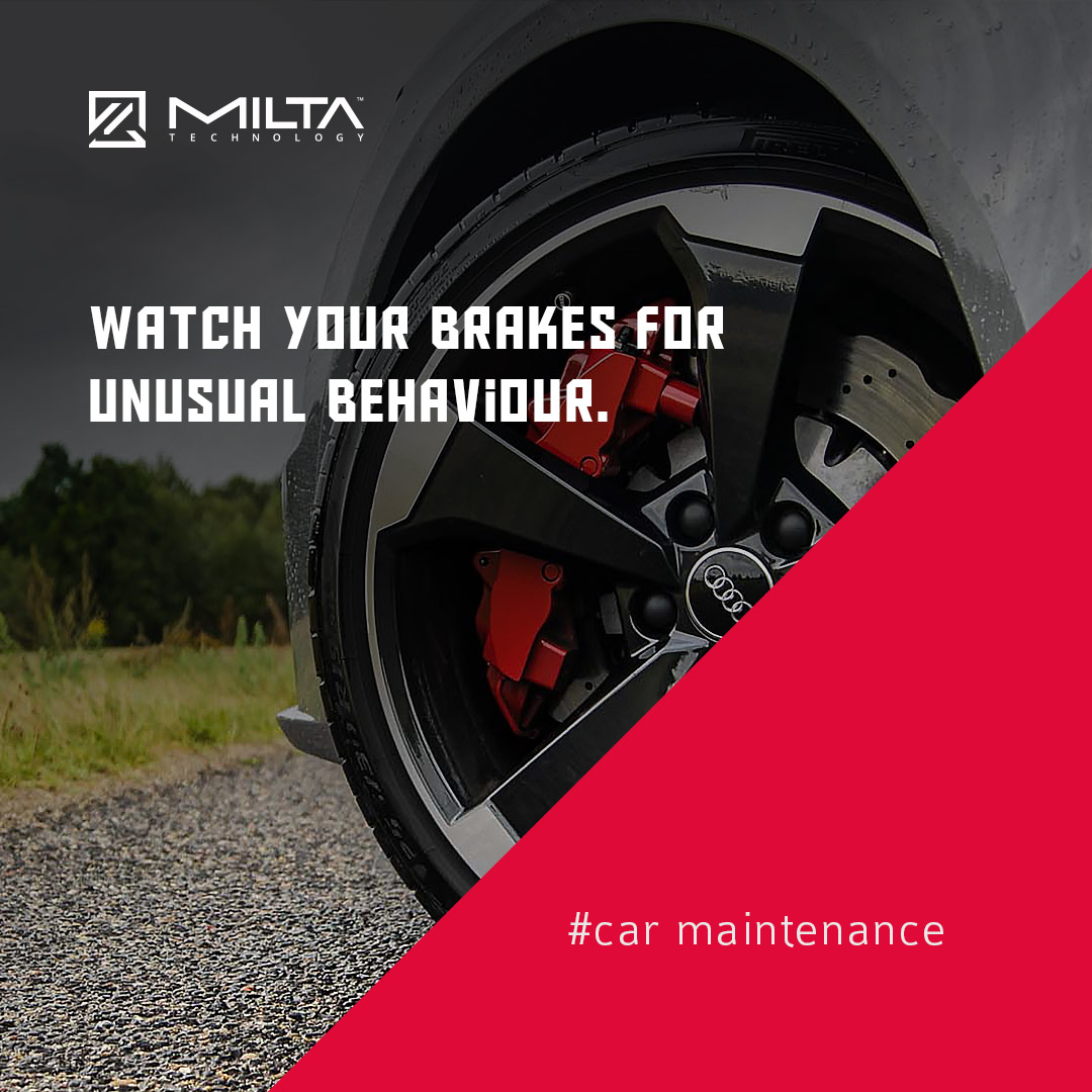 Watch your brakes for unusual behaviour MILTA Technology
