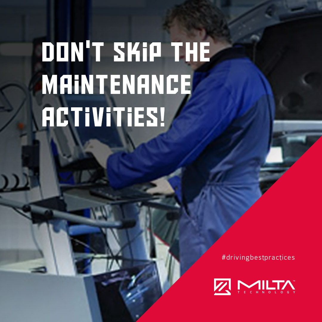Don't skip the maintenance activities MILTA Technology