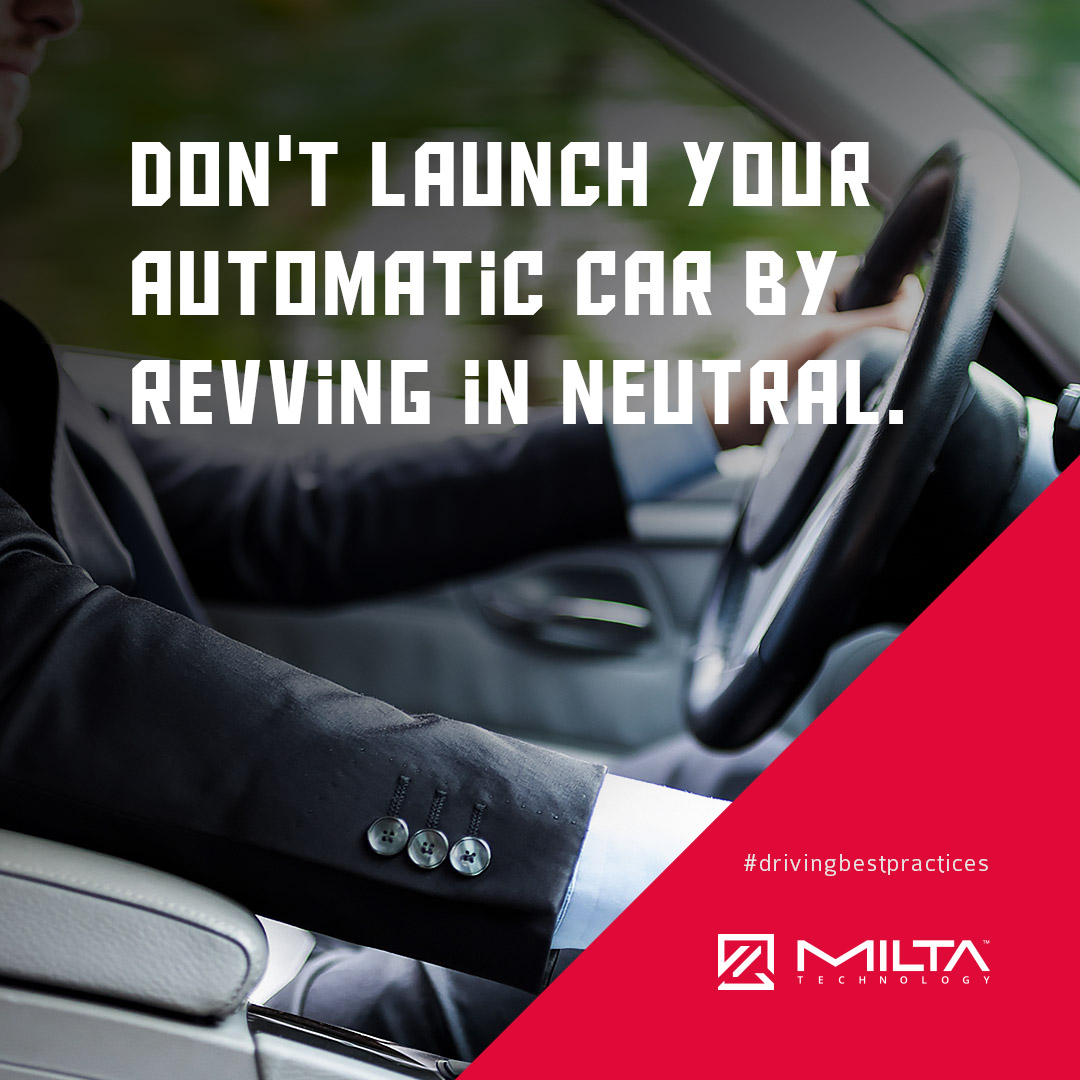 Don't launch your automatic car by revving in neutral MILTA Technology