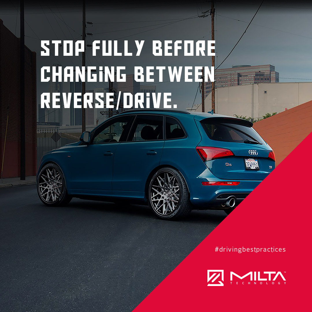 Stop fully before changing between Reverse/Drive MILTA Technology