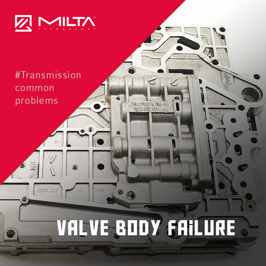 Valve Body failure MILTA Technology