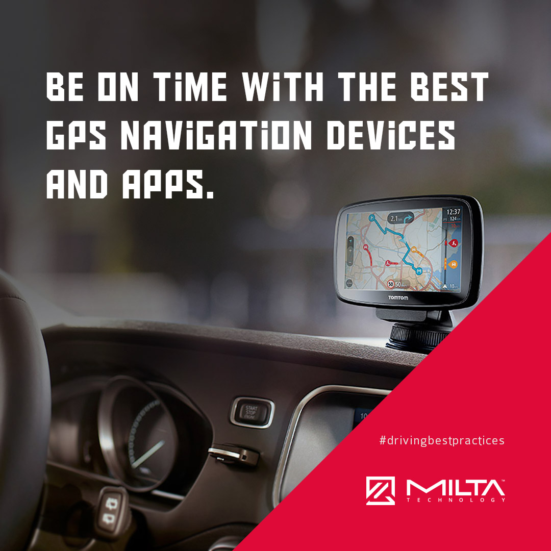 Be on time with the best GPS navigation devices and apps MILTA Technology