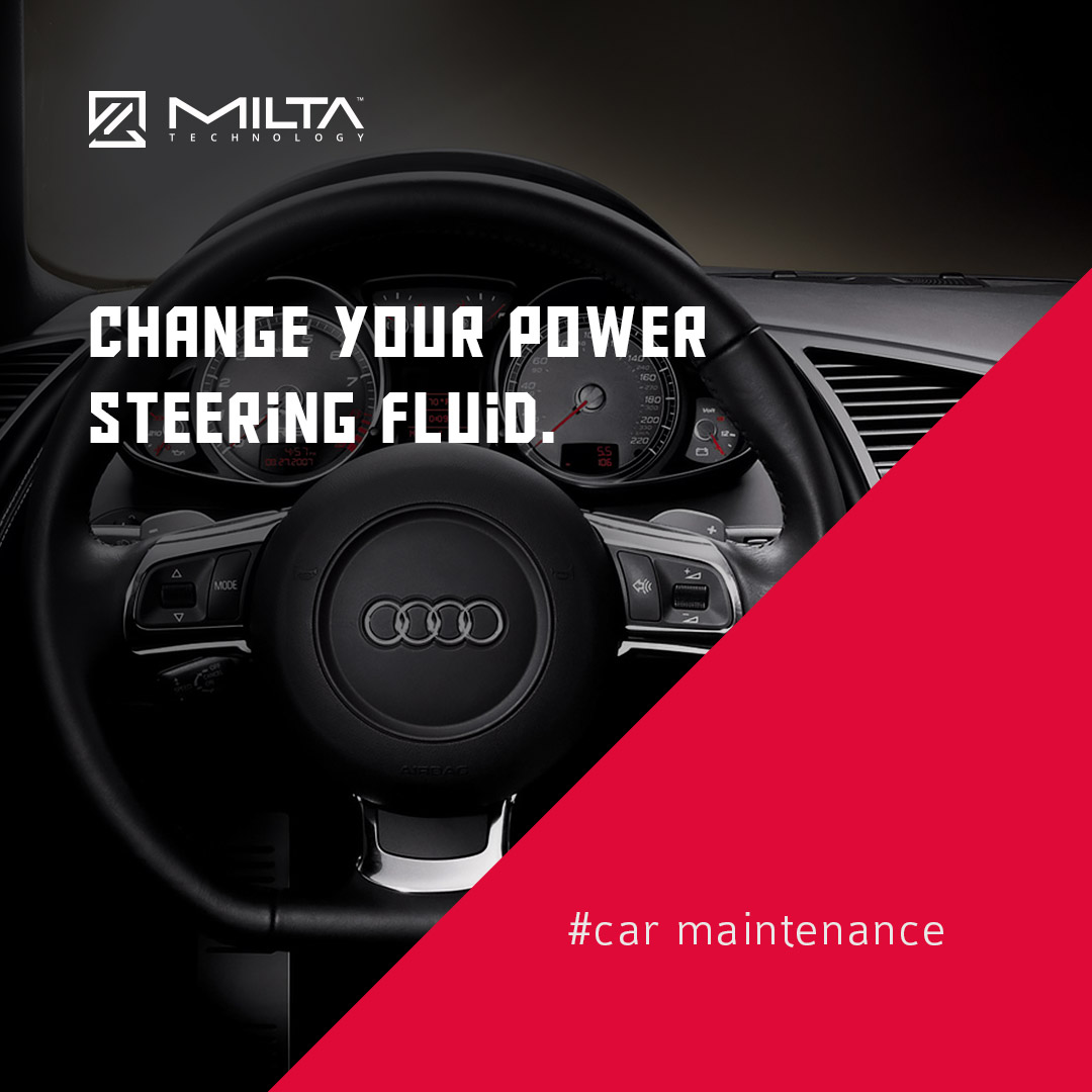 Change your power steering fluid MILTA Technology