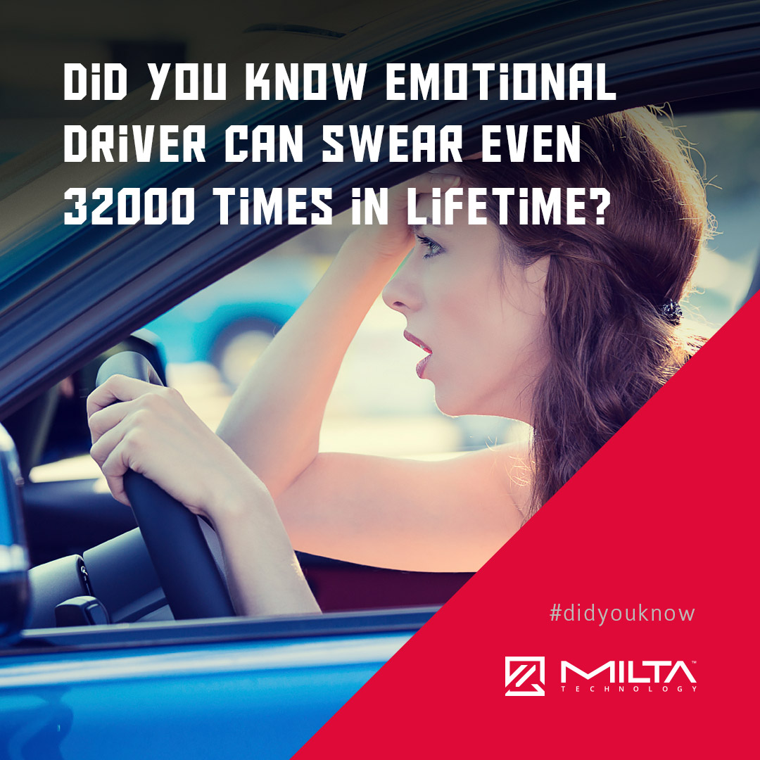 Did you know emotional driver can swear even 32000 times in lifetime? MILTA Technology