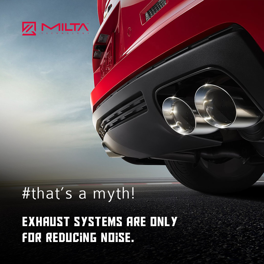 Exhaust systems are only for reducing noise MILTA Technology