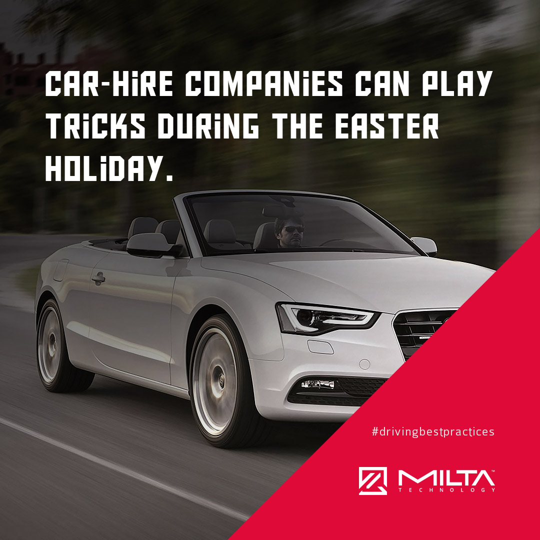 Car-hire Companies Can Play Tricks during the Easter Holiday MILTA Technology