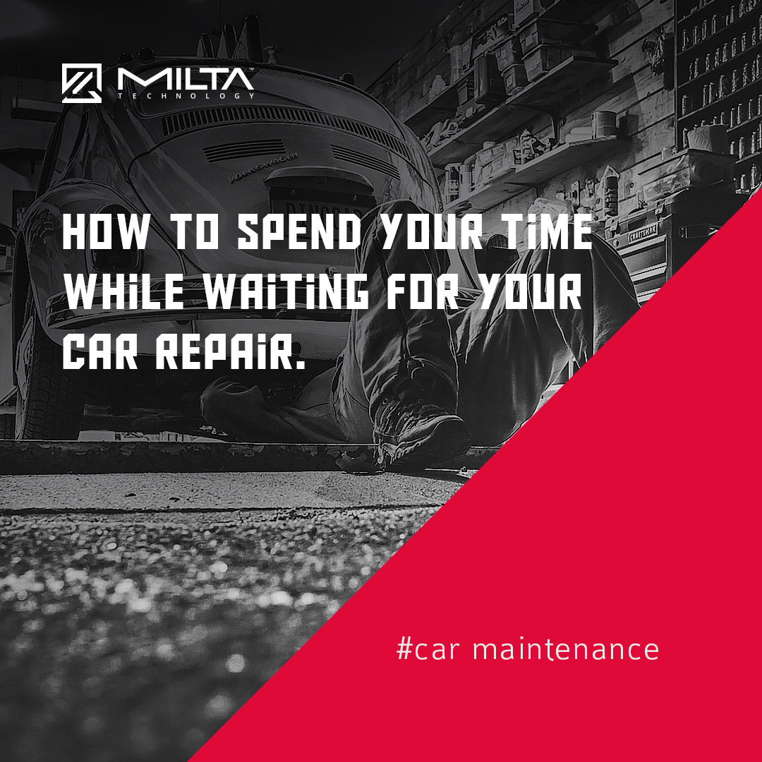 How to Spend Your Time While Waiting for Your Car Repair MILTA Technology