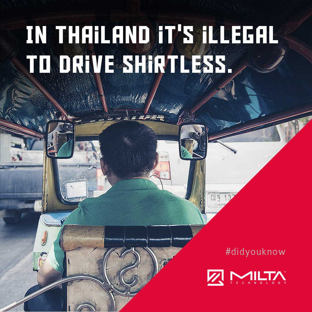 In Thailand it's illegal to drive shirtless MILTA Technology