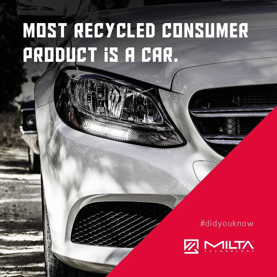 Most recycled consumer product is a car MILTA Technology