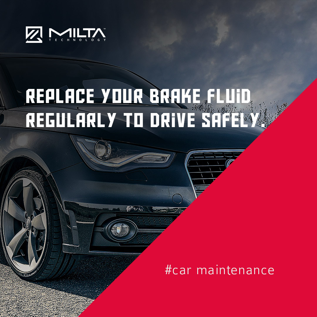 Replace Your Brake Fluid Regularly to Drive Safely MILTA Technology