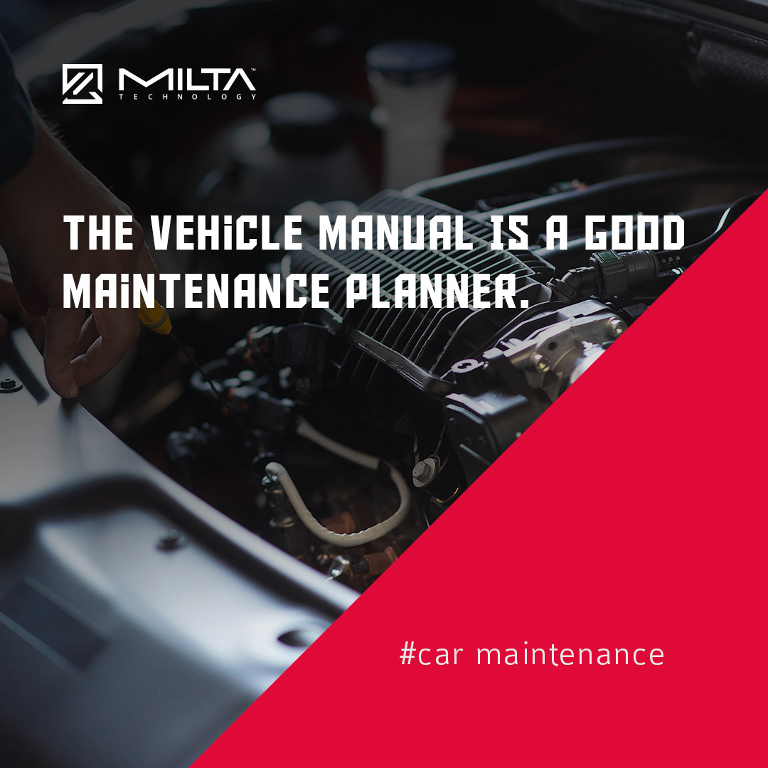 The vehicle manual is a good maintenance planner MILTA Technology