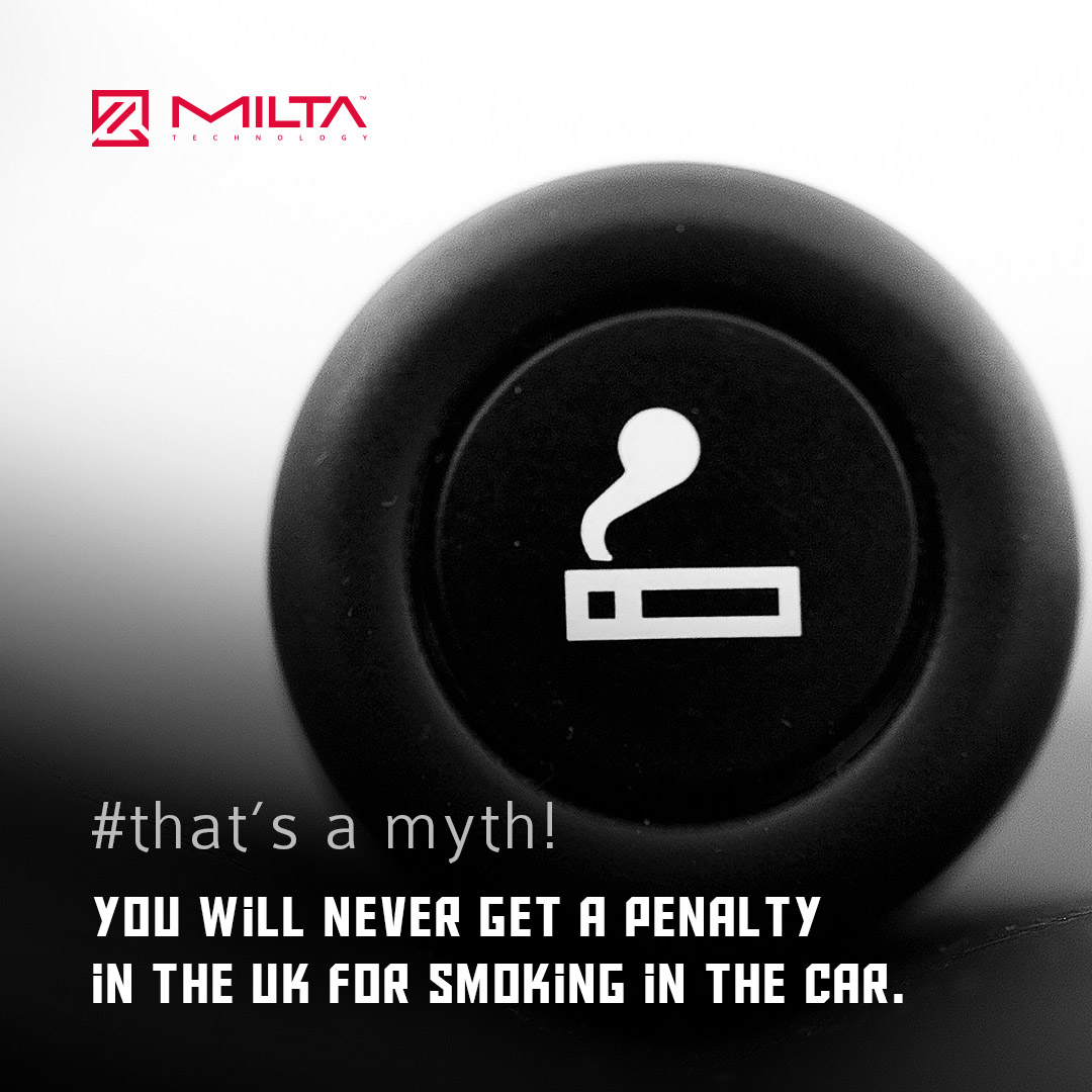 You will never get a penalty in the UK for smoking in the car MILTA Technology