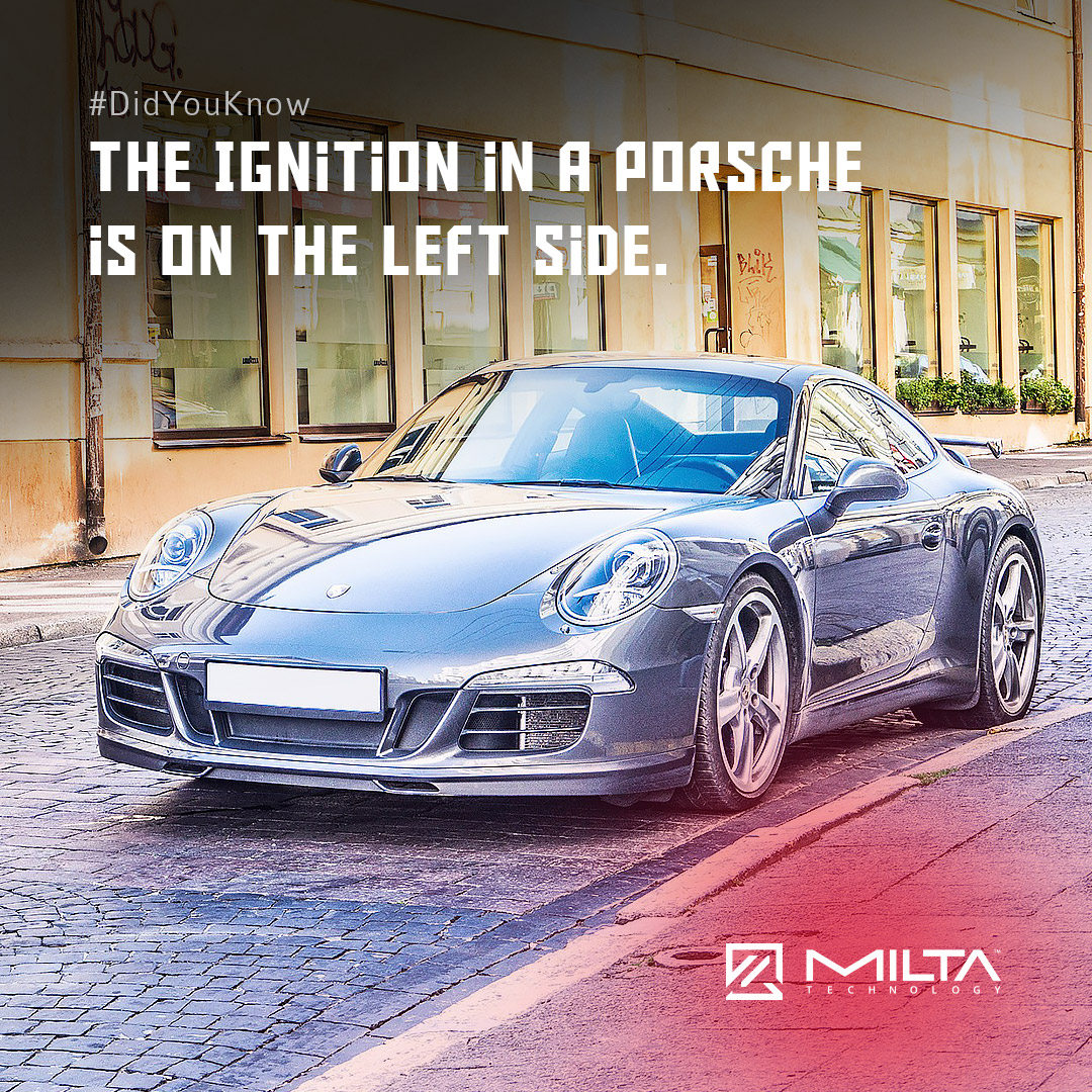 The Ingition in a Porsche is on the Left Side MILTA Technology