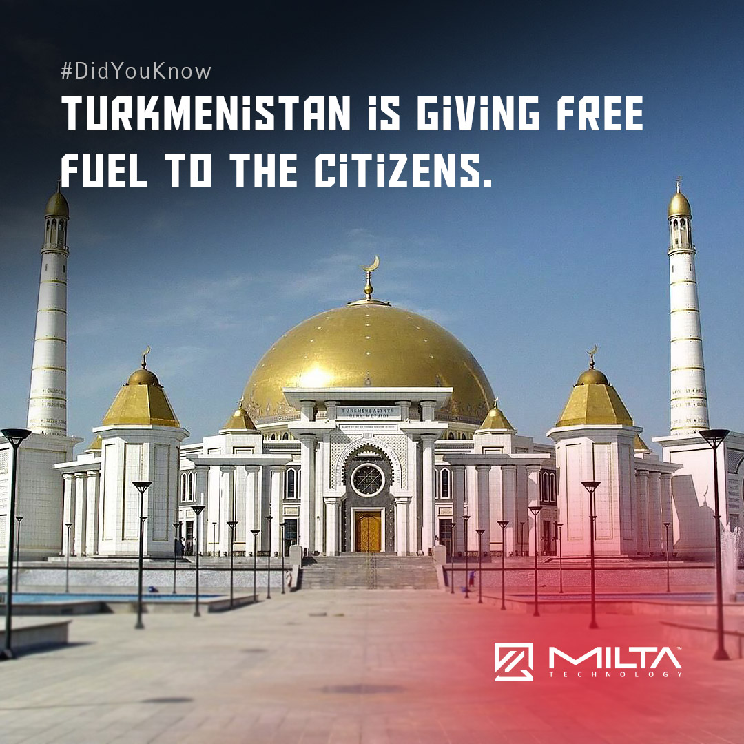 Turkmenistan is giving free fuel to the citizens MILTA Technology