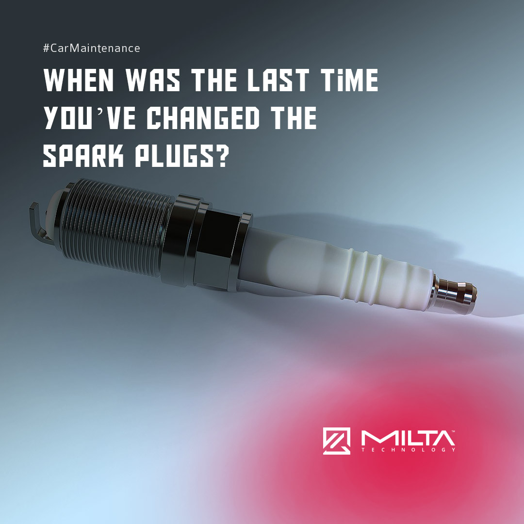 When was the last time you've changed the spark plugs? MILTA Technology