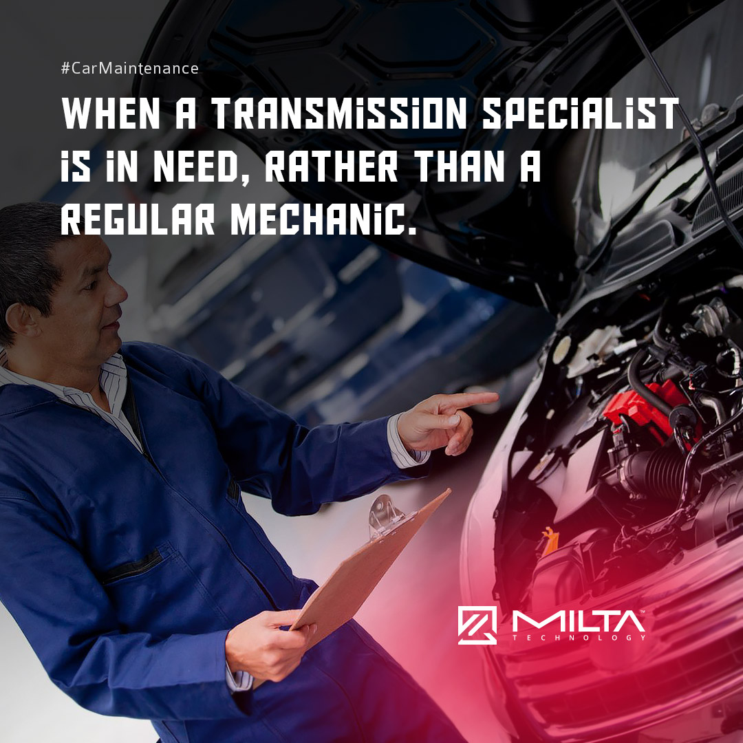 When a Transmission Specialist is in Need, Rather than a Regular Mechanic MILTA Technology