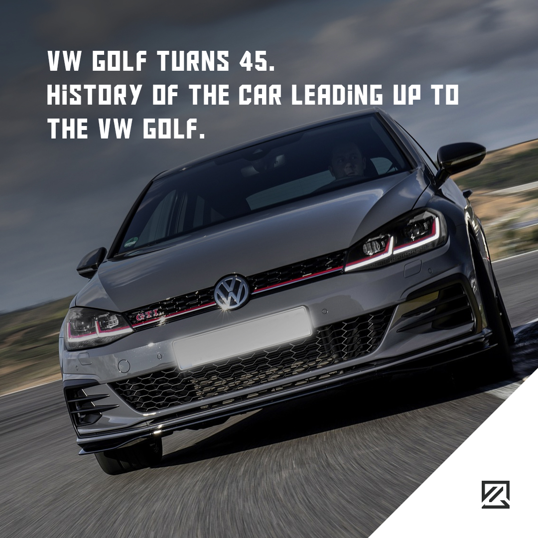 VW Golf Turns 45 - History Of The Car Leading Up To The VW Golf MILTA Technology